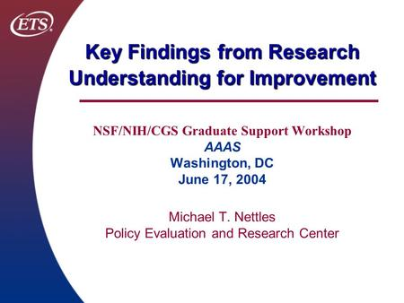 Key Findings from Research Understanding for Improvement Key Findings from Research Understanding for Improvement NSF/NIH/CGS Graduate Support Workshop.