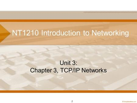 NT1210 Introduction to Networking Unit 3: Chapter 3, TCP/IP Networks 1.