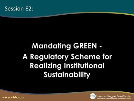 Session E2: Mandating GREEN - A Regulatory Scheme for Realizing Institutional Sustainability.