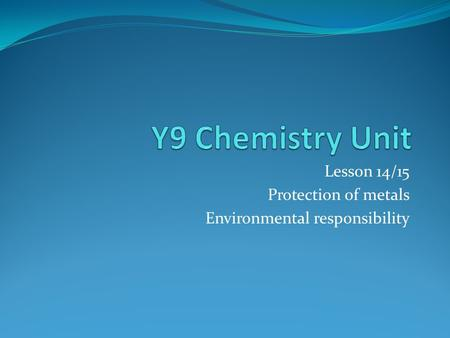 Lesson 14/15 Protection of metals Environmental responsibility.