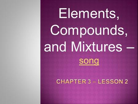 Elements, Compounds, and Mixtures – song