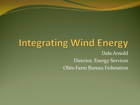 Dale Arnold Director, Energy Services Ohio Farm Bureau Federation.
