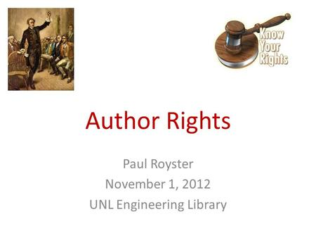 Author Rights Paul Royster November 1, 2012 UNL Engineering Library.