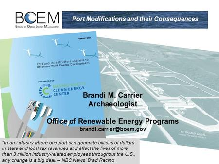 "Brandi M. Carrier Archaeologist Office of Renewable Energy Programs Port Modifications and their Consequences ""In an industry where."