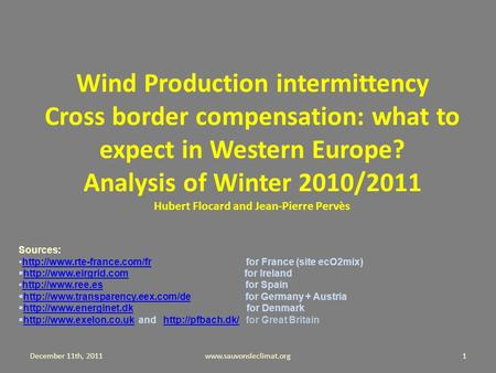 Wind Production intermittency Cross border compensation: what to expect in Western Europe? Analysis of Winter 2010/2011 Hubert Flocard and Jean-Pierre.
