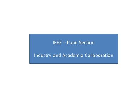 IEEE – Pune Section Industry and Academia Collaboration.
