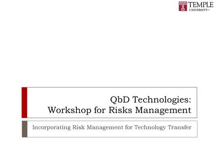 QbD Technologies: Workshop for Risks Management Incorporating Risk Management for Technology Transfer.
