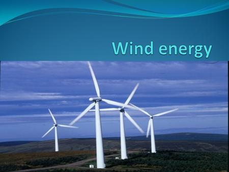 Contents Definition of wind energy. advantage and disadvantage. How does wind energy work. Conclusion References.