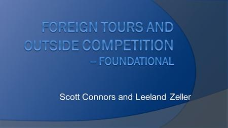 Scott Connors and Leeland Zeller. Session Overview  Foreign Tours: Timing. Eligibility. Miscellaneous. Case Studies.  Outside Competition: General Rule.