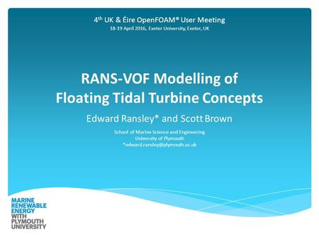 RANS-VOF Modelling of Floating Tidal Turbine Concepts Edward Ransley* and Scott Brown School of Marine Science and Engineering University of Plymouth