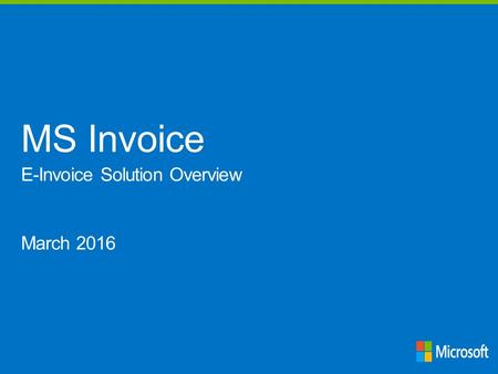 MS Invoice E-Invoice Solution Overview March 2016.