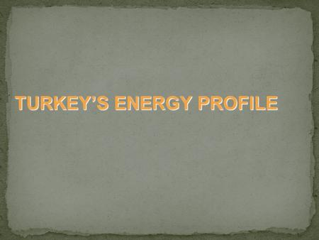 TURKEY'S ENERGY PROFILE. Heating WE NEED ENERGY IN ALL PARTS OF OUR LIVES Health Transport Entertainment Technology Social Life.