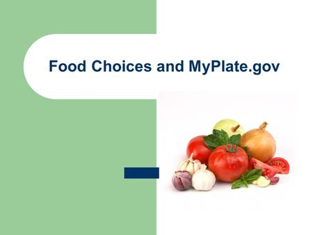 Food Choices and MyPlate.gov. INFLUENCES OF FOOD CHOICES Individuals make food choices based on: nutritionwellness enjoymentfamily and social ties comfortentertainment.