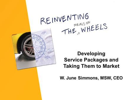 Developing Service Packages and Taking Them to Market W. June Simmons, MSW, CEO.