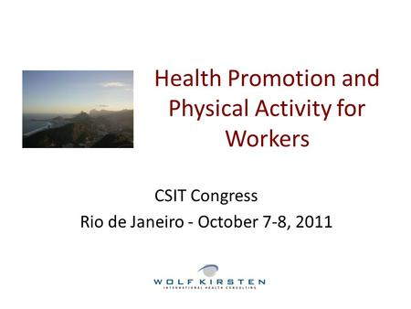 Health Promotion and Physical Activity for Workers CSIT Congress Rio de Janeiro - October 7-8, 2011.