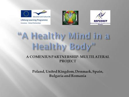 A COMENIUS PARTNERSHIP- MULTILATERAL PROJECT Poland, United Kingdom, Denmark, Spain, Bulgaria and Romania.