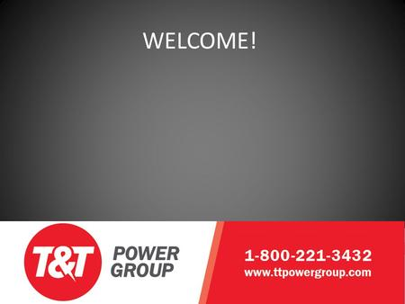WELCOME!. Who is T&T Power Group? WELCOME! Who is T&T Power Group? What can we do for you?