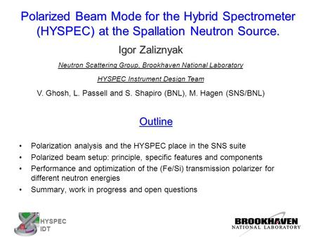HYSPEC IDT Polarized Beam Mode for the Hybrid Spectrometer (HYSPEC) at the Spallation Neutron Source. Outline Polarization analysis and the HYSPEC place.