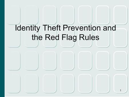 1 Identity Theft Prevention and the Red Flag Rules.