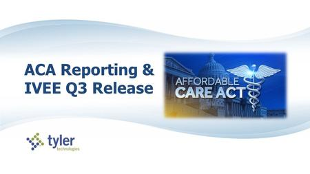 ACA Reporting & IVEE Q3 Release. What needs to be reported?