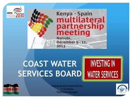 COAST WATER SERVICES BOARD Prepared and presented by C D Donda Technical Manager.