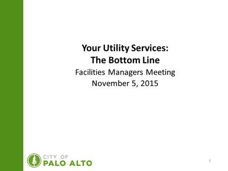 1 Your Utility Services: The Bottom Line Facilities Managers Meeting November 5, 2015.