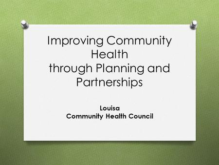 Improving Community Health through Planning and Partnerships Louisa Community Health Council.
