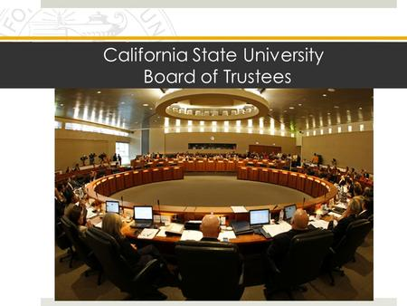 California State University Board of Trustees. Fun Facts About the CSU  Nation's largest 4 year public university system  450,000+ Diverse Student Body.