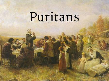 Puritans. Historical background ✞ In the 1560s, a group of militant English Protestants broke off from the Church of England ✞ They called themselves.