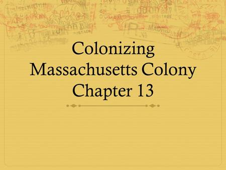 Colonizing Massachusetts Colony Chapter 13 Chapter 13  King Henry threw out the Catholic Church and started the Anglican Church  The times were very.