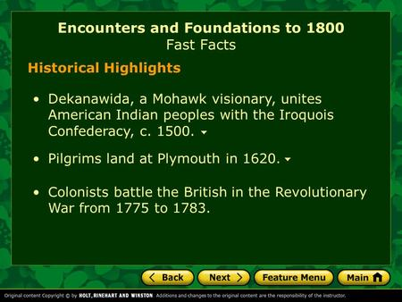 Historical Highlights Pilgrims land at Plymouth in 1620. Dekanawida, a Mohawk visionary, unites American Indian peoples with the Iroquois Confederacy,