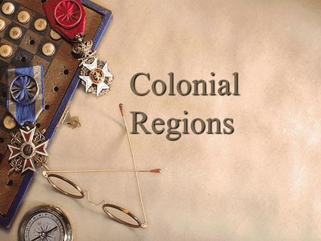 Colonial Regions. The Three Regions  New England Colonies  Middle Colonies  Southern Colonies.