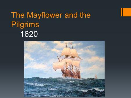 The Mayflower and the Pilgrims 1620. The Mayflower Ship  The Mayflower ship was captained and owned by Christopher Jones.  Jones was hired by the Pilgrims.
