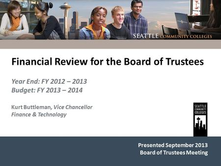 Presented September 2013 Board of Trustees Meeting Financial Review for the Board of Trustees Year End: FY 2012 – 2013 Budget: FY 2013 – 2014 Kurt Buttleman,
