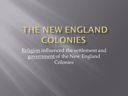 Religion influenced the settlement and government of the New England Colonies.