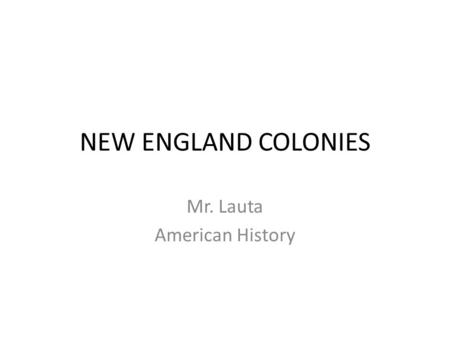 NEW ENGLAND COLONIES Mr. Lauta American History. Massachusetts, Connecticut, Rhode Island, and New Hampshire RELIGIOUS FREEDOM – Henry VIII broke away.