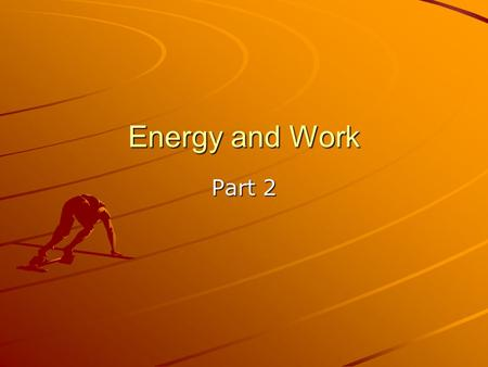 Energy and Work Part 2. What is Work Work is the transfer of energy through motion –When force acts over a distance in the direction of an object's motion.