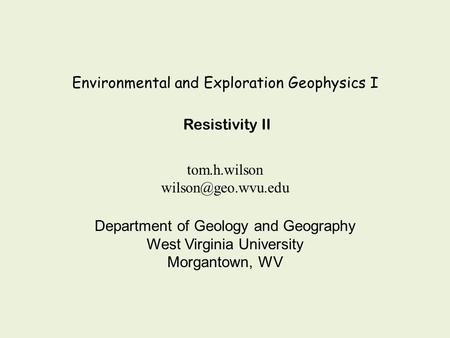 Environmental and Exploration Geophysics I tom.h.wilson Department of Geology and Geography West Virginia University Morgantown, WV.