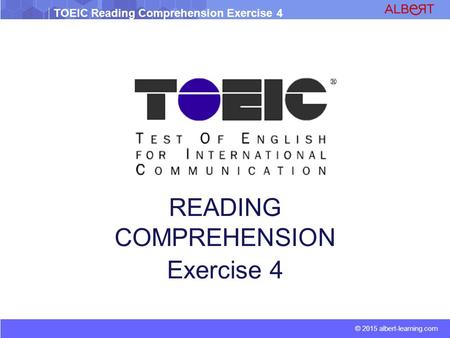 © 2015 albert-learning.com TOEIC Reading Comprehension Exercise 4 READING COMPREHENSION Exercise 4.