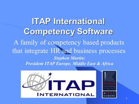1 ITAP International Competency Software A family of competency based products that integrate HR and business processes Stephen Martin: President ITAP.