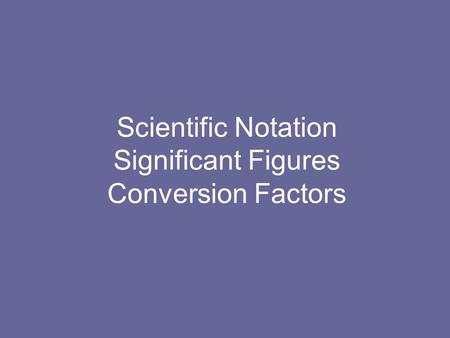 Scientific Notation Significant Figures Conversion Factors.
