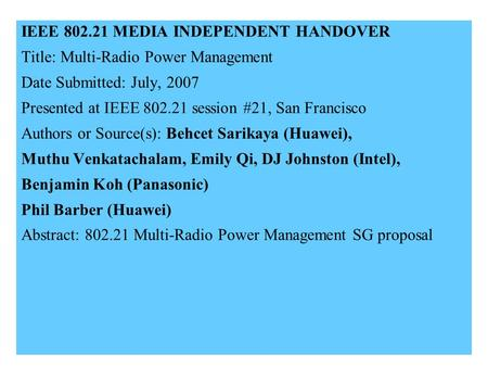 21-07-0258-00-00001 IEEE 802.21 MEDIA INDEPENDENT HANDOVER Title: Multi-Radio Power Management Date Submitted: July, 2007 Presented at IEEE 802.21 session.