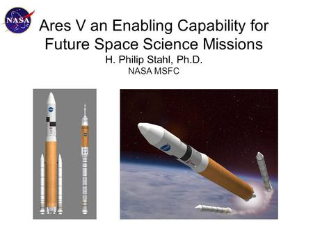 Ares V an Enabling Capability for Future Space Science Missions H. Philip Stahl, Ph.D. NASA MSFC.