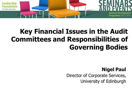 Key Financial Issues in the Audit Committees and Responsibilities of Governing Bodies Nigel Paul Director of Corporate Services, University of Edinburgh.