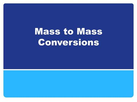 Mass to Mass Conversions. Mole to Mole Conversions are the CRUCIAL LINK Follow the same steps: Step 1: Balance the equation Step 2: Write down what you.