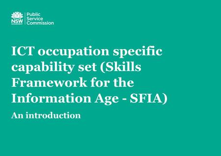 ICT occupation specific capability set (Skills Framework for the Information Age - SFIA) An introduction.
