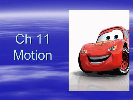 Ch 11 Motion. Motion  A change in position  How do you know something has moved?