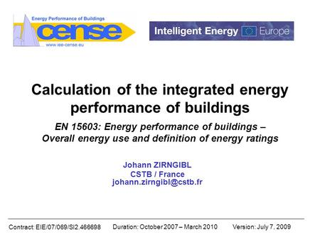 Contract: EIE/07/069/SI2.466698 Duration: October 2007 – March 2010Version: July 7, 2009 Calculation of the integrated energy performance of buildings.