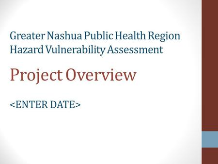 Greater Nashua Public Health Region Hazard Vulnerability Assessment Project Overview.