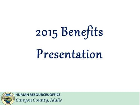 HUMAN RESOURCES OFFICE Canyon County, Idaho 2015 Benefits Presentation.